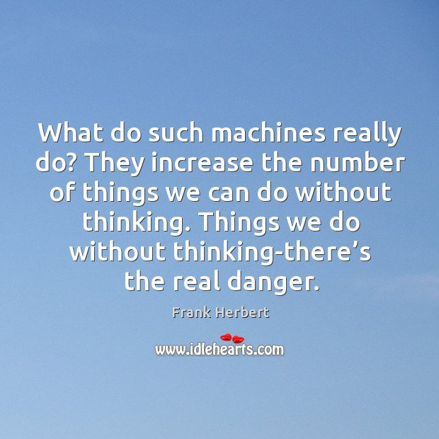 What do such machines really do? They increase the number of things Image