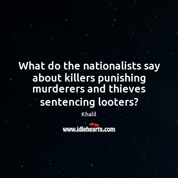 What do the nationalists say about killers punishing murderers and thieves sentencing Image