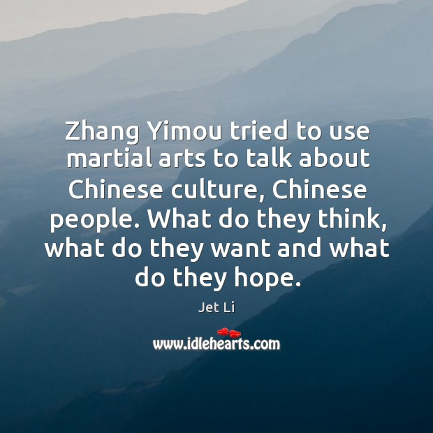 What do they think, what do they want and what do they hope. Jet Li Picture Quote