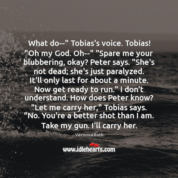 """What do–"""" Tobias's voice. Tobias! """"Oh my God. Oh–"""" """"Spare me your Image"""