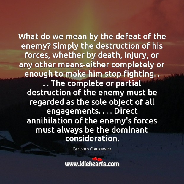 What do we mean by the defeat of the enemy? Simply the Carl von Clausewitz Picture Quote