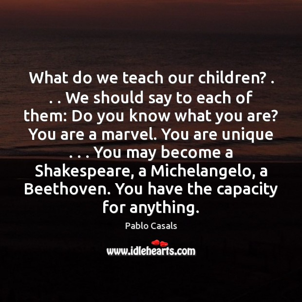 Image, What do we teach our children? . . . We should say to each of