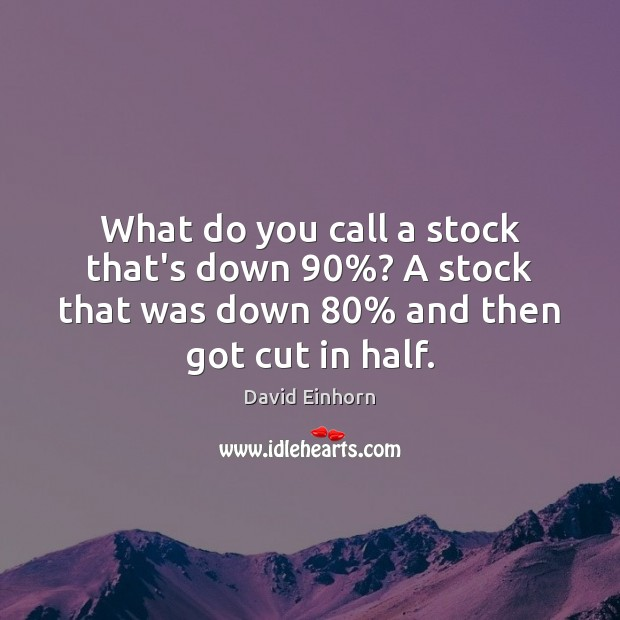 What do you call a stock that's down 90%? A stock that was Image