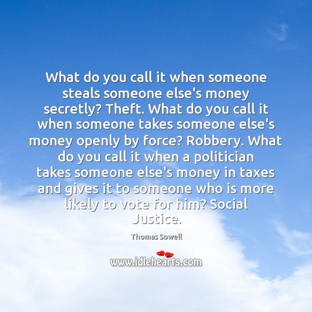 What do you call it when someone steals someone else's money secretly? Thomas Sowell Picture Quote