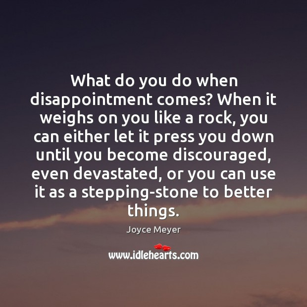 Image, What do you do when disappointment comes? When it weighs on you