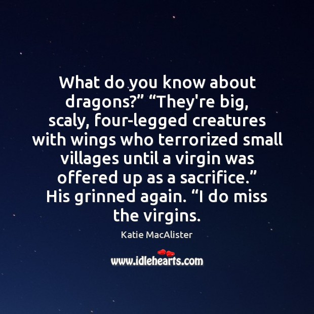 """Image, What do you know about dragons?"""" """"They're big, scaly, four-legged creatures with"""