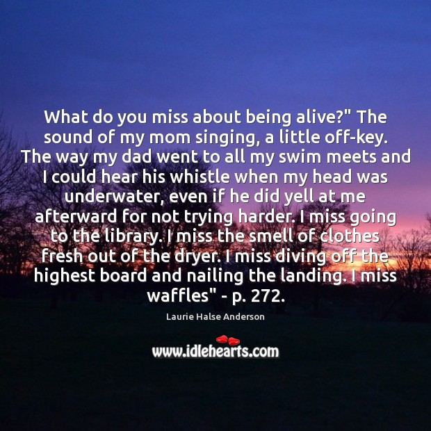 """What do you miss about being alive?"""" The sound of my mom Image"""