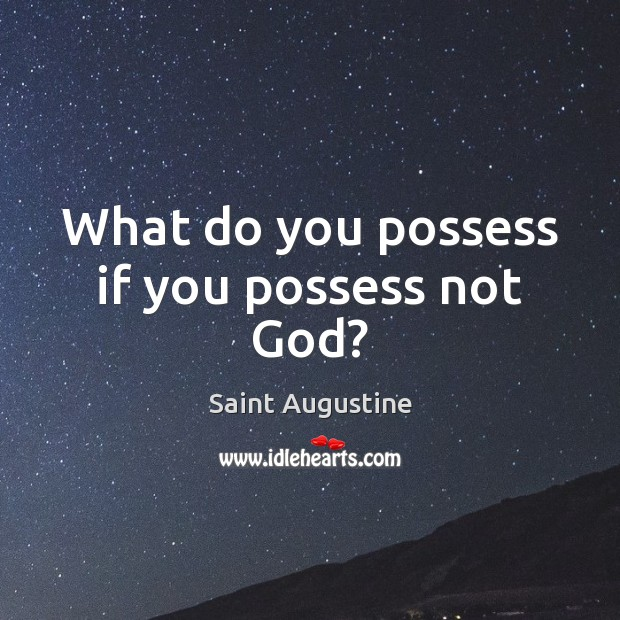 What do you possess if you possess not God? Image