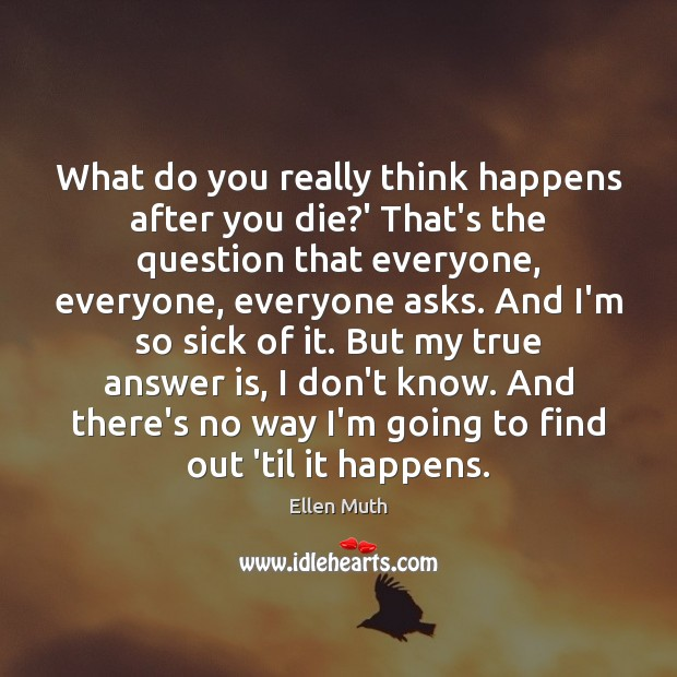 What do you really think happens after you die?' That's the Image