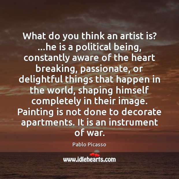 Image, What do you think an artist is? …he is a political being,