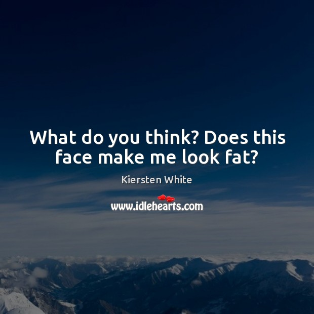 Image, What do you think? Does this face make me look fat?
