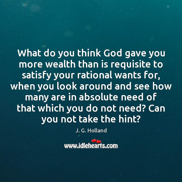 What do you think God gave you more wealth than is requisite Image