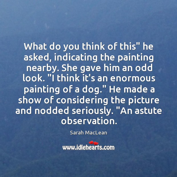 """What do you think of this"""" he asked, indicating the painting nearby. Sarah MacLean Picture Quote"""