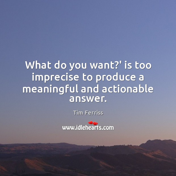 Image, What do you want?' is too imprecise to produce a meaningful and actionable answer.