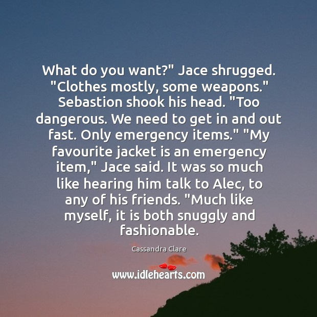 """What do you want?"""" Jace shrugged. """"Clothes mostly, some weapons."""" Sebastion shook Image"""