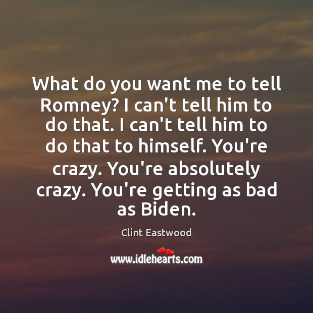 What do you want me to tell Romney? I can't tell him Image