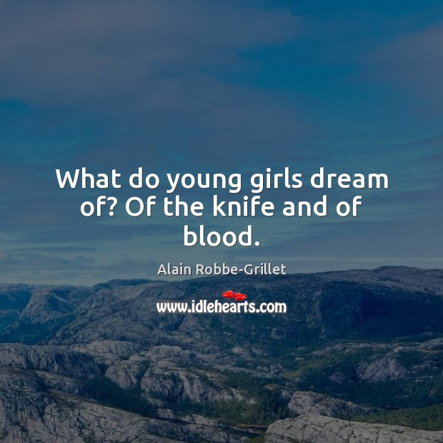 Image, What do young girls dream of? Of the knife and of blood.