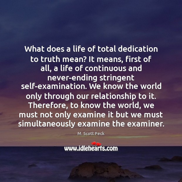 What does a life of total dedication to truth mean? It means, M. Scott Peck Picture Quote