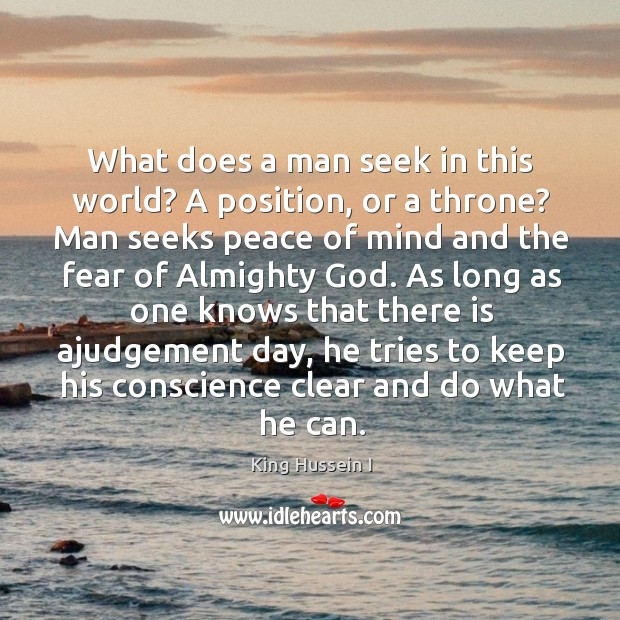 What does a man seek in this world? A position, or a Image