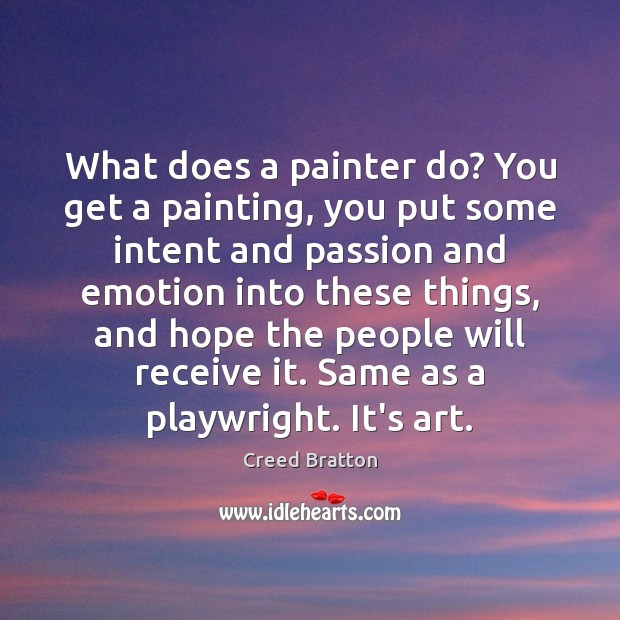 What does a painter do? You get a painting, you put some Image