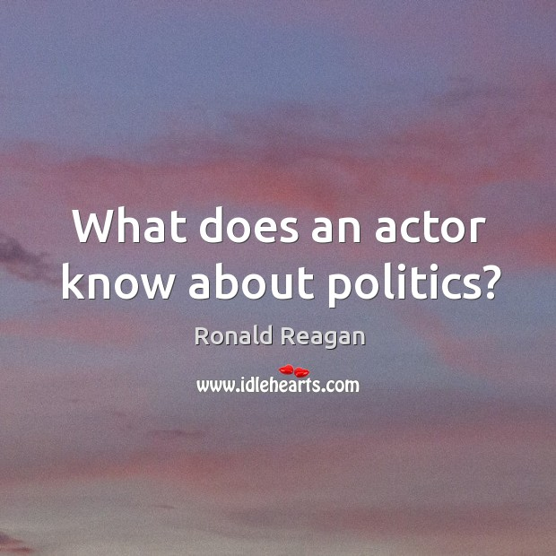 Image, What does an actor know about politics?
