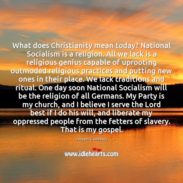 What does Christianity mean today? National Socialism is a religion. All we Liberate Quotes Image