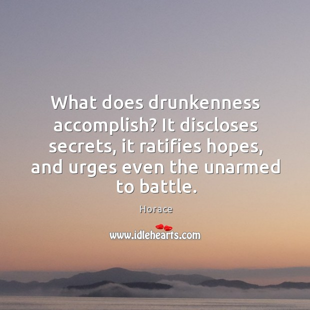 What does drunkenness accomplish? It discloses secrets, it ratifies hopes, and urges Image
