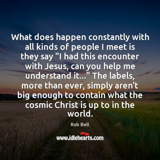 What does happen constantly with all kinds of people I meet is Rob Bell Picture Quote