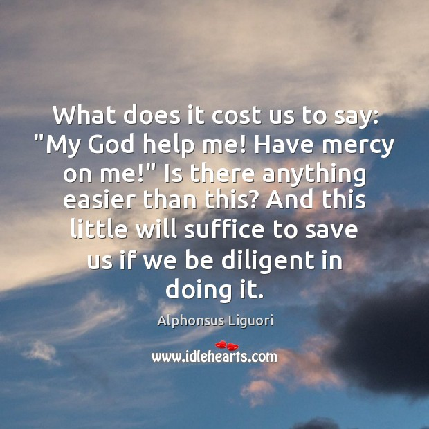 "Image, What does it cost us to say: ""My God help me! Have"