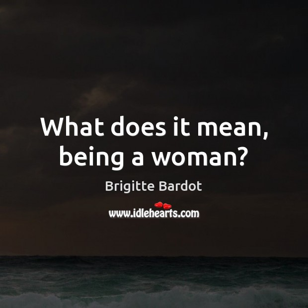 Image, What does it mean, being a woman?