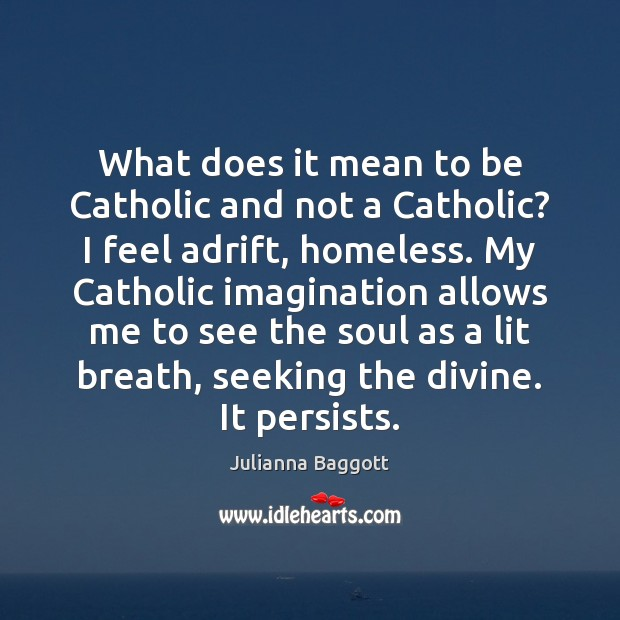 What does it mean to be Catholic and not a Catholic? I Julianna Baggott Picture Quote