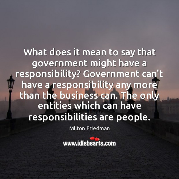 Image, What does it mean to say that government might have a responsibility?