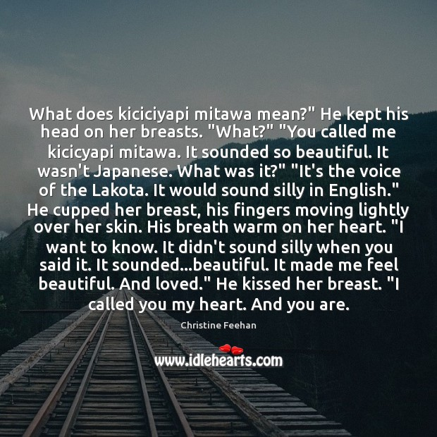 """What does kiciciyapi mitawa mean?"""" He kept his head on her breasts. """" Christine Feehan Picture Quote"""