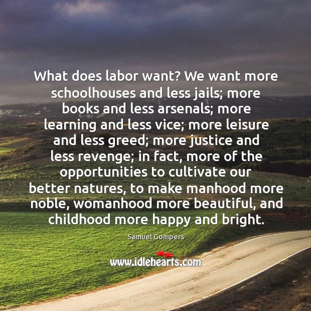 What does labor want? we want more schoolhouses and less jails; more books and less arsenals Samuel Gompers Picture Quote