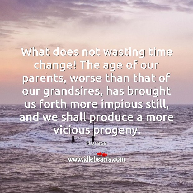 What does not wasting time change! The age of our parents, worse Image