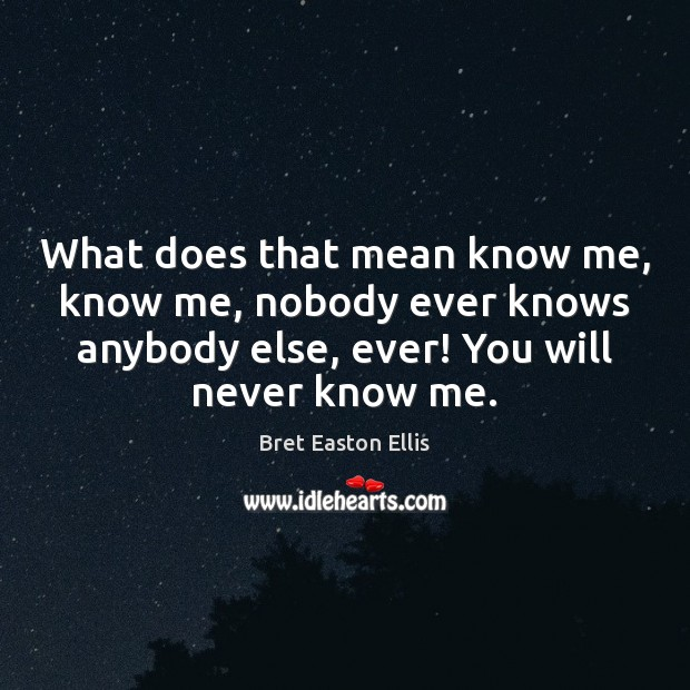 What does that mean know me, know me, nobody ever knows anybody Image