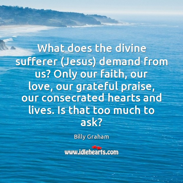 Image, What does the divine sufferer (Jesus) demand from us? Only our faith,