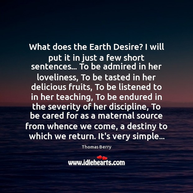 What does the Earth Desire? I will put it in just a Thomas Berry Picture Quote