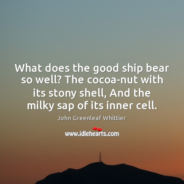 What does the good ship bear so well? The cocoa-nut with its Image