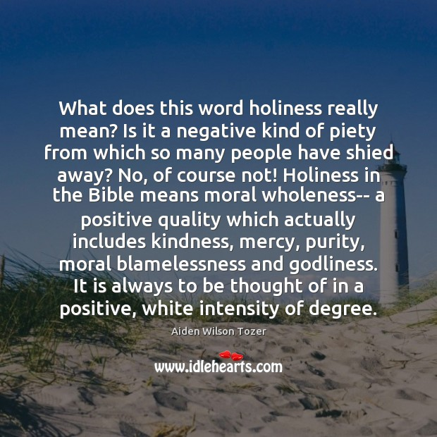 What does this word holiness really mean? Is it a negative kind Aiden Wilson Tozer Picture Quote