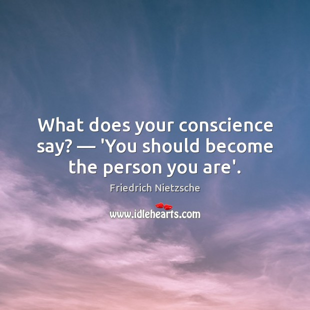 Image, What does your conscience say? — 'You should become the person you are'.