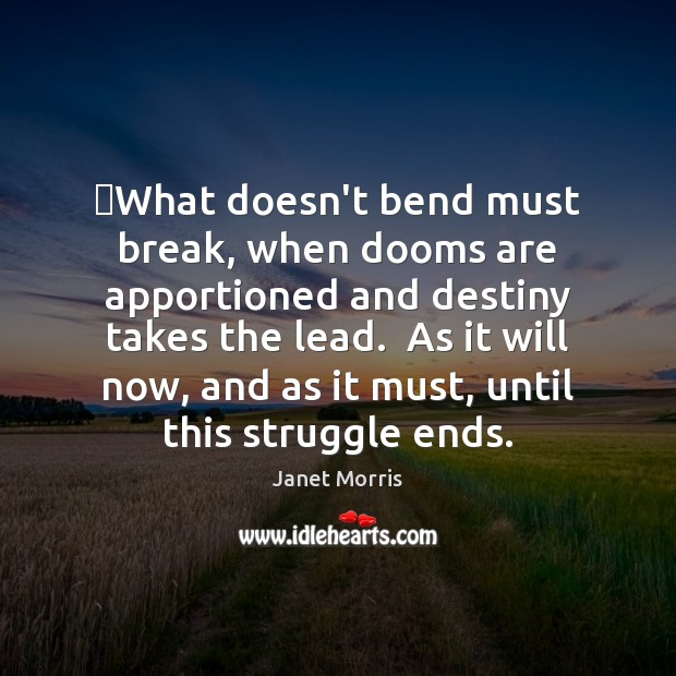 What doesn't bend must break, when dooms are apportioned and destiny takes Janet Morris Picture Quote