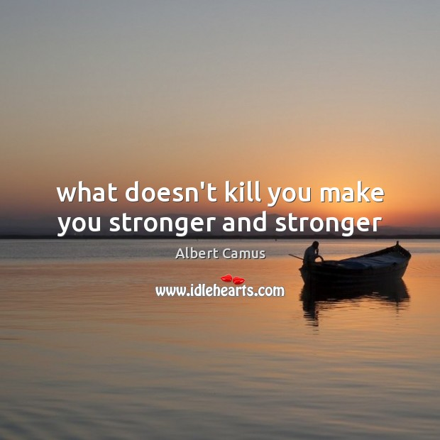 Image, What doesn't kill you make you stronger and stronger