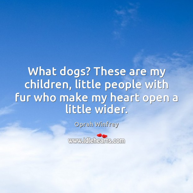 What dogs? These are my children, little people with fur who make Image