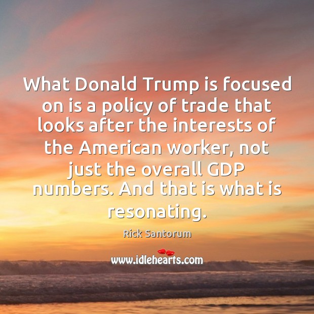 What Donald Trump is focused on is a policy of trade that Image
