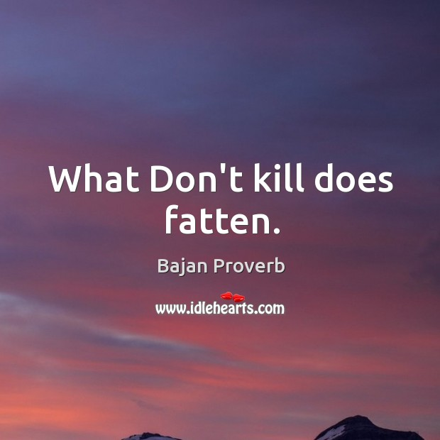 What don't kill does fatten. Bajan Proverbs Image