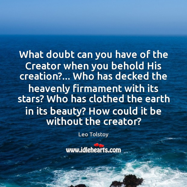 What doubt can you have of the Creator when you behold His Leo Tolstoy Picture Quote