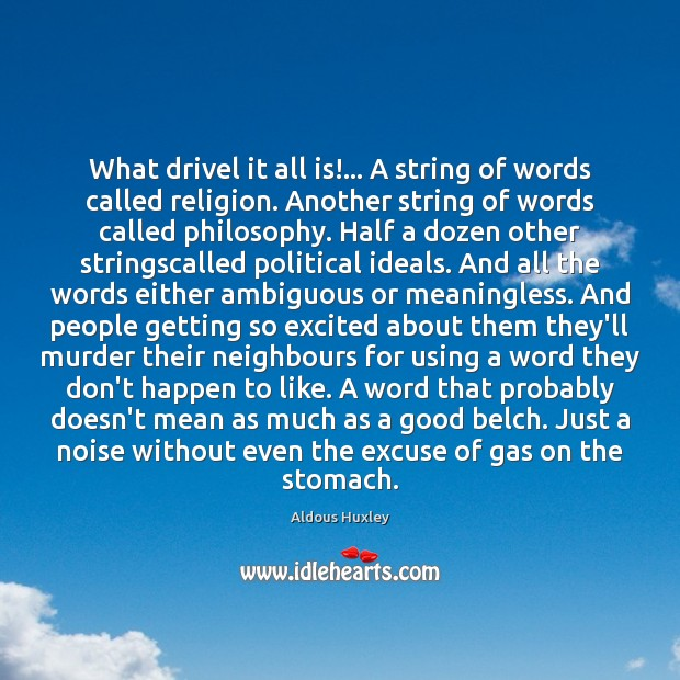 What drivel it all is!… A string of words called religion. Another Aldous Huxley Picture Quote