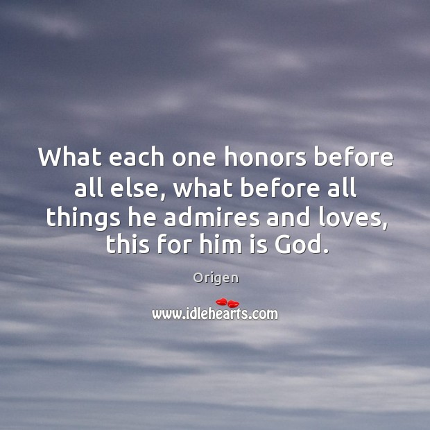 Image, What each one honors before all else, what before all things he