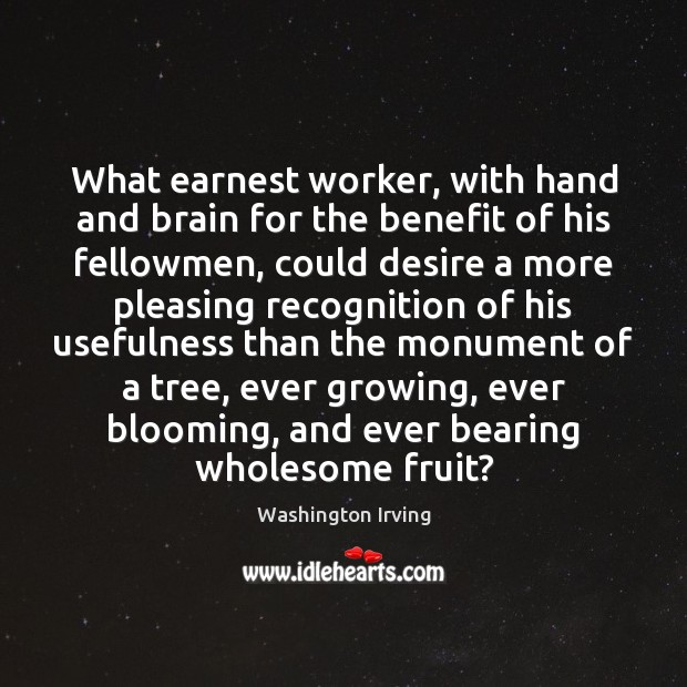 What earnest worker, with hand and brain for the benefit of his Washington Irving Picture Quote